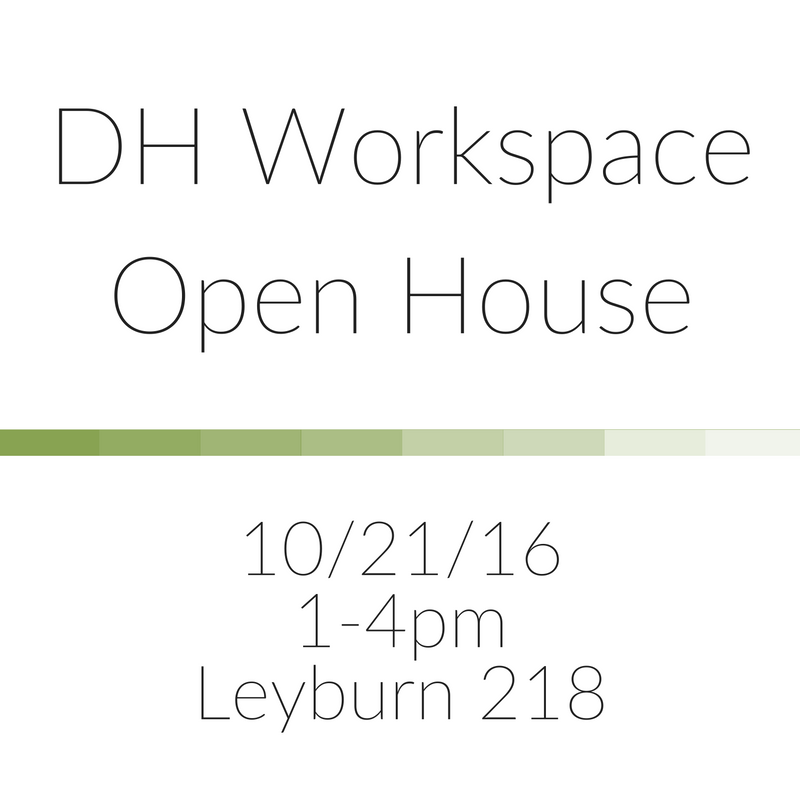 DH Workspace Open House 10/21/16 1-4pm Leyburn 218